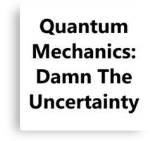 Quantum Mechanics: Damn The Uncertainty Canvas Print