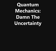 Quantum Mechanics: Damn The Uncertainty Unisex T-Shirt