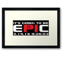 Original 'It's Going to Be Epic 2015 Pi Day' T-shirts, Hoodies, Accessories and Gifts Framed Print