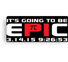 Original 'It's Going to Be Epic 2015 Pi Day' T-shirts, Hoodies, Accessories and Gifts Canvas Print