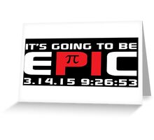 Original 'It's Going to Be Epic 2015 Pi Day' T-shirts, Hoodies, Accessories and Gifts Greeting Card