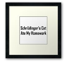 Schrodinger's Cat Ate My Homework Framed Print