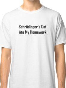 Schrodinger's Cat Ate My Homework Classic T-Shirt