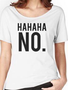 Hahaha No. Women's Relaxed Fit T-Shirt
