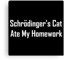 Schrodinger's Cat Ate My Homework Canvas Print