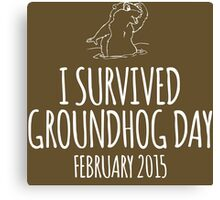 Amazing 'I survived Groundhog Day February 2015' T-shirts, Hoodies, Accessories and Gifts Canvas Print