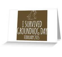 Amazing 'I survived Groundhog Day February 2015' T-shirts, Hoodies, Accessories and Gifts Greeting Card