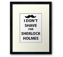I don't shave for sherlock holmes (black print) Framed Print