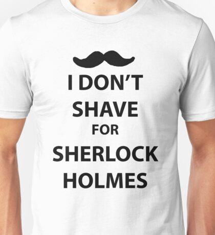 I don't shave for sherlock holmes (black print) Unisex T-Shirt