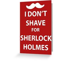 I don't shave for sherlock holmes (white print) Greeting Card