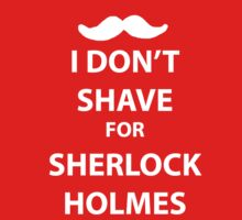 I don't shave for sherlock holmes (white print) by sammymedici