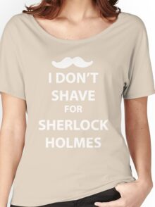 I don't shave for sherlock holmes (white print) Women's Relaxed Fit T-Shirt