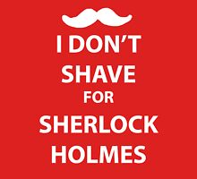 I don't shave for sherlock holmes (white print) Unisex T-Shirt
