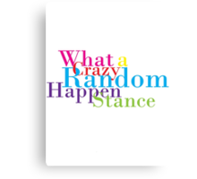 Crazy Random Happenstance Canvas Print
