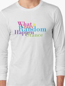 Crazy Random Happenstance Long Sleeve T-Shirt