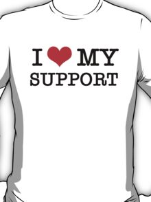 I Love My Support T-Shirt