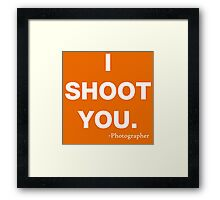 I Shoot you Framed Print