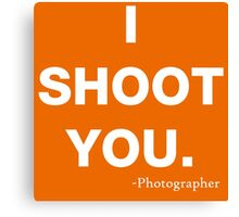 I Shoot you Canvas Print