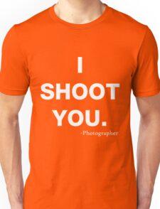 I Shoot you Unisex T-Shirt