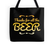 Thanks for all the BEER! Tote Bag