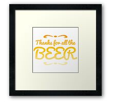 Thanks for all the BEER! Framed Print