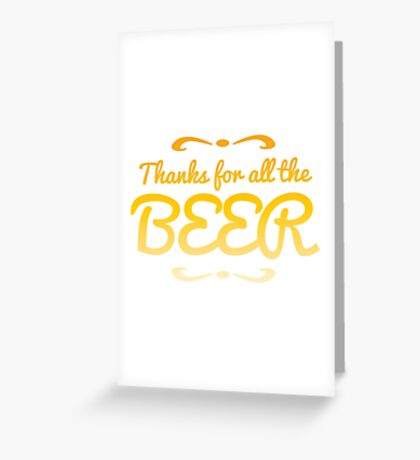 Thanks for all the BEER! Greeting Card