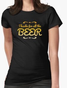 Thanks for all the BEER! Womens Fitted T-Shirt
