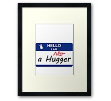 Not a Hugger Framed Print