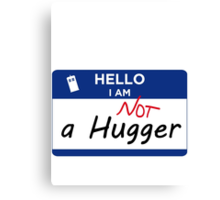 Not a Hugger Canvas Print