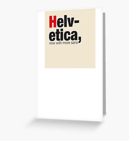 Helvetica - more sans! Greeting Card