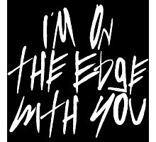 I'm On The Edge With You Photographic Print