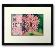 Monday may be beautiful Framed Print
