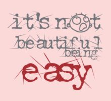 It's Not Beautiful Being Easy  by NOLAlphabet