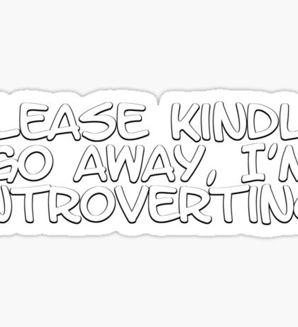 Please kindly go away, I'm introverting Sticker