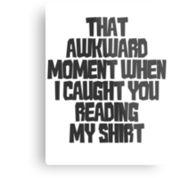 That awkward moment when I caught you reading my shirt Metal Print