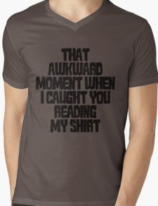 That awkward moment when I caught you reading my shirt Mens V-Neck T-Shirt