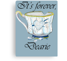 It's Forever Dearie Canvas Print