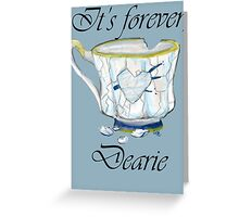 It's Forever Dearie Greeting Card