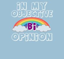 In My Objective Bi Opinion Unisex T-Shirt