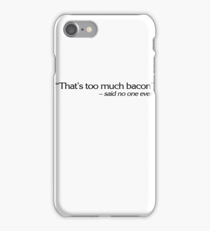 """""""That's too much bacon"""" - said no one ever iPhone Case/Skin"""