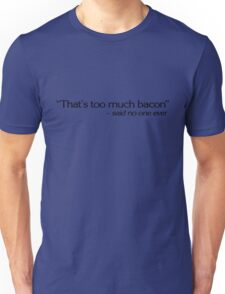 """""""That's too much bacon"""" - said no one ever Unisex T-Shirt"""