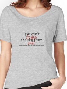 you can't take the sky Women's Relaxed Fit T-Shirt