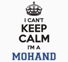 I cant keep calm Im a MOHAND T-Shirt