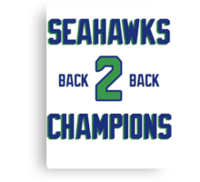 SEATTLE SEAHAWKS BACK 2 BACK SUPER BOWL CHAMPIONS Canvas Print