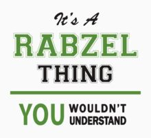 It's a RABZEL thing, you wouldn't understand !! T-Shirt