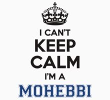 I cant keep calm Im a MOHEBBI T-Shirt