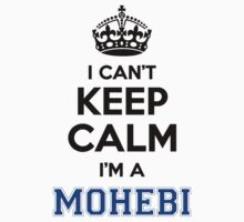 I cant keep calm Im a MOHEBI T-Shirt