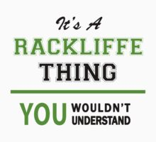 It's a RACKLIFFE thing, you wouldn't understand !! T-Shirt