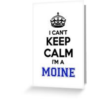 I cant keep calm Im a MOINE Greeting Card