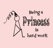 Being a Princess if Hard Work Kids Clothes